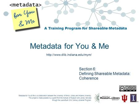 A Training Program for Shareable Metadata Metadata for You & Me is a collaboration between the University of Illinois Library and Indiana University. This.