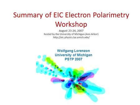 Summary of EIC Electron Polarimetry Workshop August 23-24, 2007 hosted by the University of Michigan (Ann Arbor)  Wolfgang.