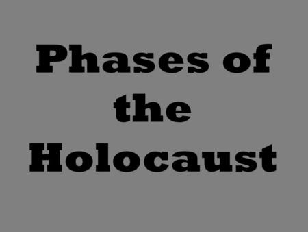 Phases of the Holocaust. Boycott, 1933 Hitler announced a boycott of all Jewish businesses, which isolated Jews both socially and economically from German.