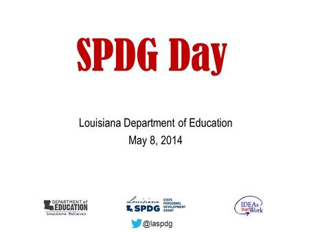 SPDG Day Louisiana Department of Education May 8,