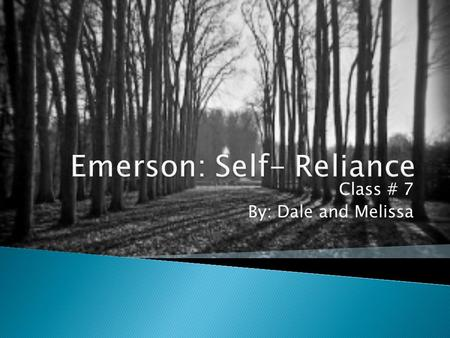 Class # 7 By: Dale and Melissa.  In Emerson's work he reflected and encouraged an American ideal of independence and the uniqueness of your inner self.
