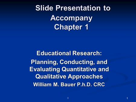 L 1 Slide Presentation to Accompany Chapter 1 Slide Presentation to Accompany Chapter 1 Educational Research: Planning, Conducting, and Evaluating Quantitative.