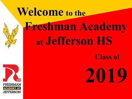 Welcome to the Freshman Academy at Jefferson HS Class of 2019.