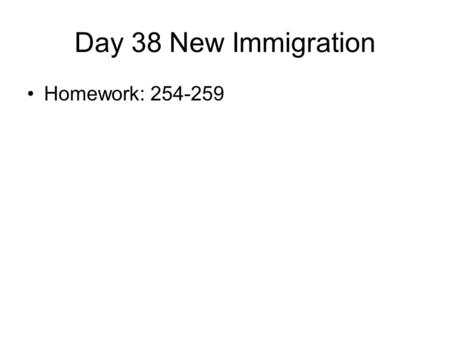 Day 38 New Immigration Homework: 254-259. New European Immigrants 1870-1890 20 million Europeans (Largest movement of people in the history of the World)