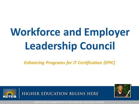 Enhancing Programs for IT Certification (EPIC) Workforce and Employer Leadership Council.