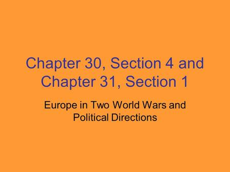Chapter 30, Section 4 and Chapter 31, Section 1 Europe in Two World Wars and Political Directions.