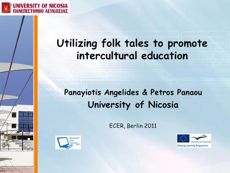 Utilizing folk tales to promote intercultural education Panayiotis Angelides & Petros Panaou University of Nicosia ECER, Berlin 2011.