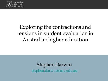 Exploring the contractions and tensions in student evaluation in Australian higher education Stephen Darwin