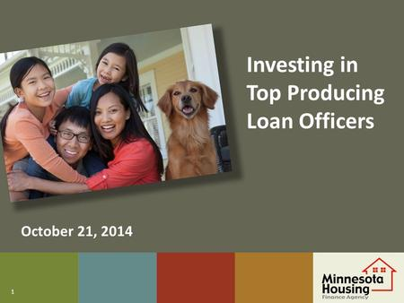1 Investing in Top Producing Loan Officers October 21, 2014.