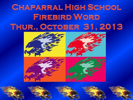 Chaparral High School Firebird Word Thur., October 31, 2013.