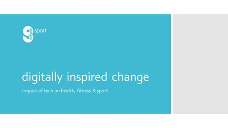 Digitally inspired change impact of tech on health, fitness & sport.
