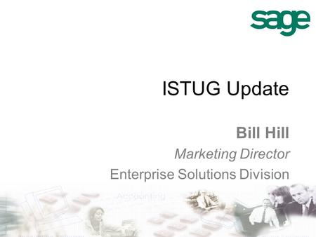 ISTUG Update Bill Hill Marketing Director Enterprise Solutions Division.