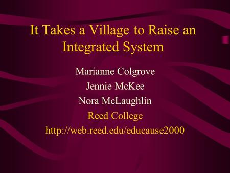 It Takes a Village to Raise an Integrated System Marianne Colgrove Jennie McKee Nora McLaughlin Reed College