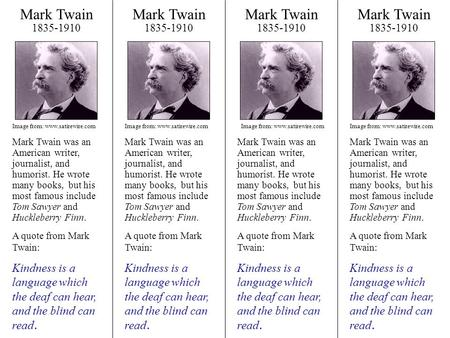 Mark Twain 1835-1910 Mark Twain was an American writer, journalist, and humorist. He wrote many books, but his most famous include Tom Sawyer and Huckleberry.