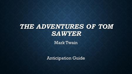 THE ADVENTURES OF TOM SAWYER Mark Twain Anticipation Guide.