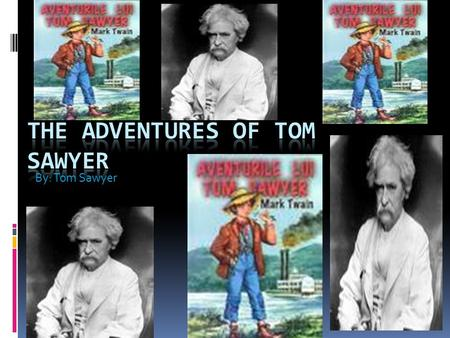 By: Tom Sawyer Mark Twain  Mark Twain is the author of the book Tom Sawyer.  Mark Twain's real name is Samuel.L Clemens.