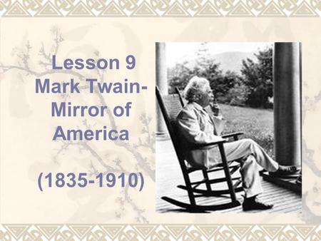 Lesson 9 Mark Twain-Mirror of America ( )