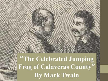 """The Celebrated Jumping Frog of Calaveras County"" By Mark Twain."