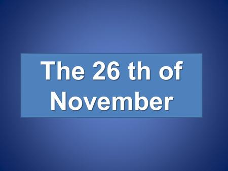 The 26 th of November. Predict the topic Twice happy is the man who has hobby.