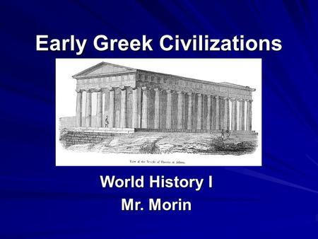 Early Greek Civilizations World History I Mr. Morin.