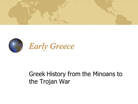 Early Greece Greek History from the Minoans to the Trojan War.