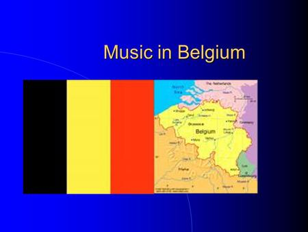 Music in Belgium. A little bit of History A country of Northwest Europe on the North Sea. Inhabited in ancient times by the Belgae, the region was part.
