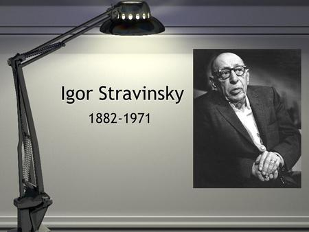 Igor Stravinsky 1882-1971. Background/Education Born in Russia but also lived in Switzerland, France and after 1939, the U.S. Taught by Nicolay Rimsky-Korsakov,