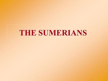 THE SUMERIANS. Pre-requisites for Civilization  Agriculture developed in the Fertile Crescent around 9000 BCE  Mining and use of copper around 6000.