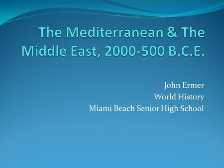 John Ermer World History Miami Beach Senior High School.
