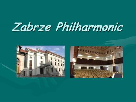 Zabrze Philharmonic. Zabrze Philharmonic was founded in spring in 1950 as Mining-Philharmonic of the Trades-Union of Miners. Its purpose was the popularization.