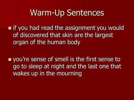 Warm-Up Sentences if you had read the assignment you would of discovered that skin are the largest organ of the human body if you had read the assignment.