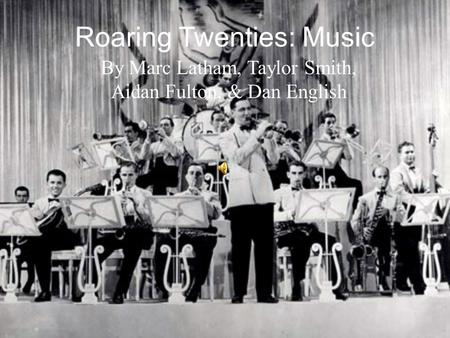 Roaring Twenties: Music By Marc Latham, Taylor Smith, Aidan Fulton, & Dan English.
