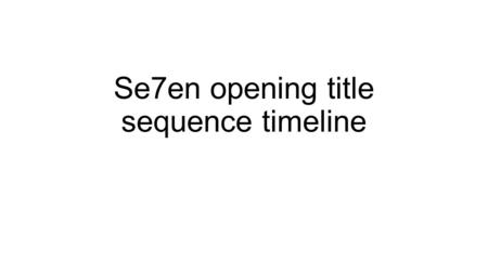 Se7en opening title sequence timeline. First shot, the film studio name and/or logo is shown (New Line Cinema) 0:03.