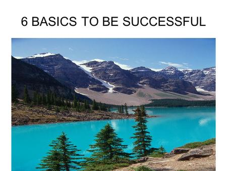 "6 BASICS TO BE SUCCESSFUL 1.BE DISCIPLINED (This one affects all the others) ""You know honey, you can't be successful in life without rules and self-control."""