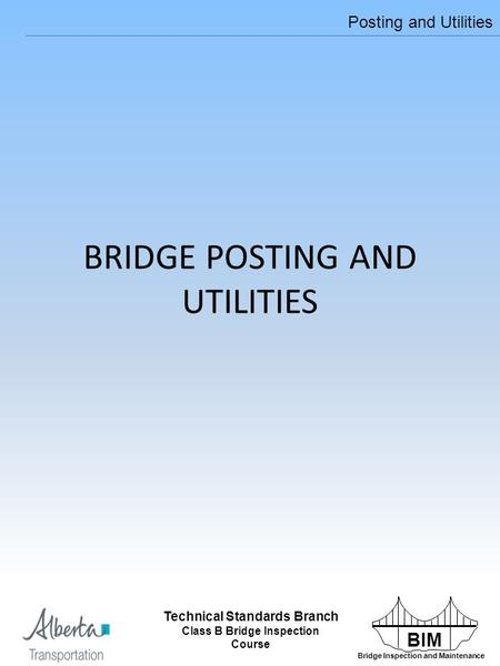 BIM Bridge Inspection and Maintenance Technical Standards Branch Class B Bridge Inspection Course Posting and Utilities Technical Standards Branch Class.