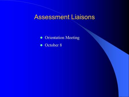 Assessment Liaisons Orientation Meeting October 8.