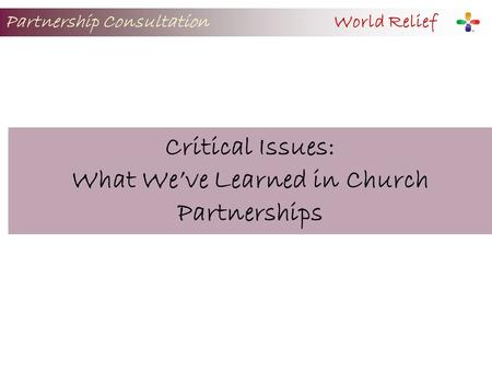 Partnership Consultation World Relief Critical Issues: What We've Learned in Church Partnerships.