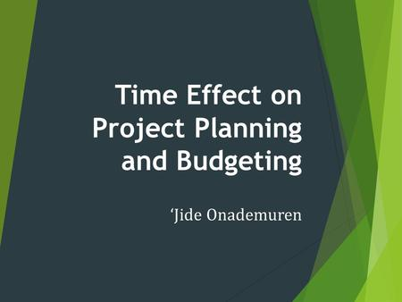 Time Effect on Project Planning and Budgeting 'Jide Onademuren.