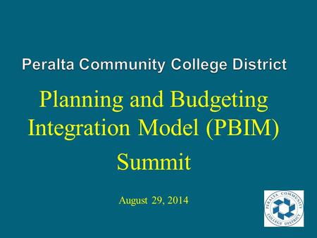 Planning and Budgeting Integration Model (PBIM) Summit August 29, 2014.