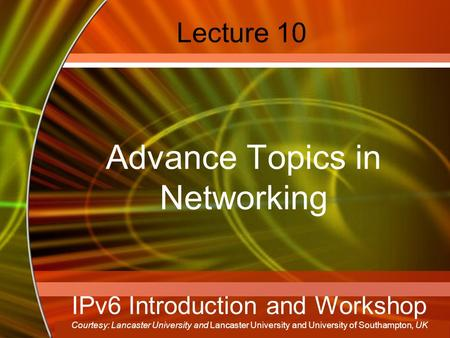 Copyright © 2006 by The McGraw-Hill Companies, Inc. All rights reserved. McGraw-Hill Technology Education Lecture 10 Advance Topics in Networking IPv6.