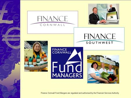 Finance Cornwall Fund Mangers are regulated and authorised by the Financial Services Authority.