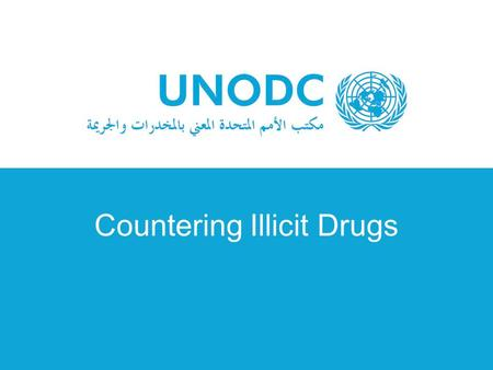 Countering Illicit Drugs. Transnational organized crime Trafficking in persons Trafficking in arms Trafficking in drugs Smuggling of migrants Smuggling.