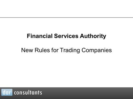 Financial Services Authority New Rules for Trading Companies.
