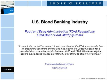 U.S. Blood Banking Industry Food and Drug Administration (FDA) Regulations Limit Donor Pool, Multiply Costs In an effort to curtail the spread of mad.