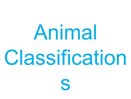 Animal Classification s. There are five different ways we can class animals...