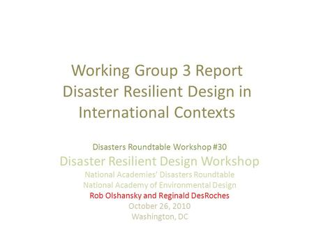 Working Group 3 Report Disaster Resilient Design in International Contexts Disasters Roundtable Workshop #30 Disaster Resilient Design Workshop National.
