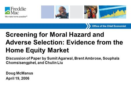 Screening for Moral Hazard and Adverse Selection: Evidence from the Home Equity Market Discussion of Paper by Sumit Agarwal, Brent Ambrose, Souphala Chomsisengphet,