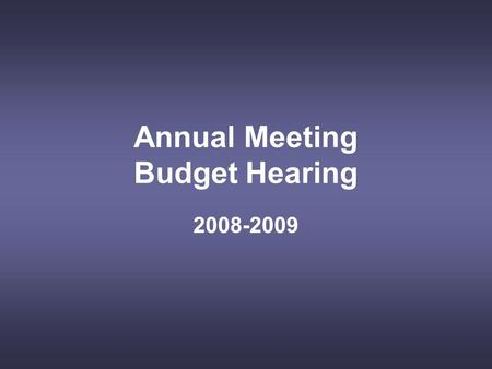 Annual Meeting Budget Hearing 2008-2009. Budget Process Overview Revenue Limit Calculation and Estimation of Other Revenues December Revenue Limit Calculation.