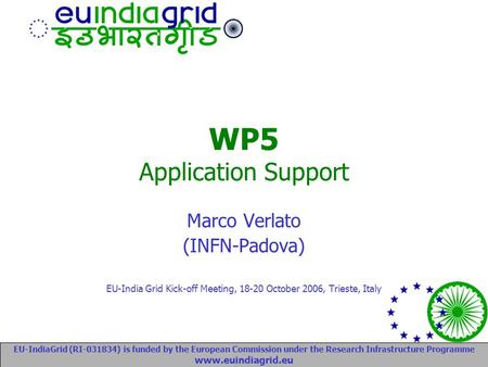 EU-IndiaGrid (RI-031834) is funded by the European Commission under the Research Infrastructure Programme www.euindiagrid.eu WP5 Application Support Marco.