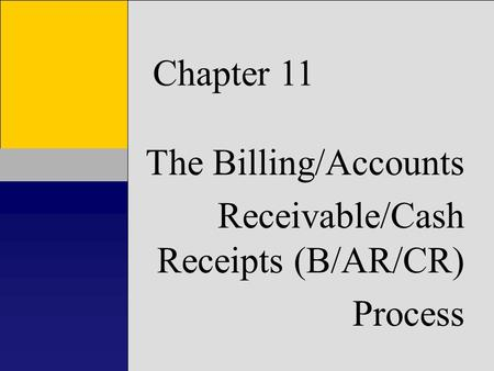 1 Chapter 1 Introduction to Accounting Information Systems Chapter 11 The Billing/Accounts Receivable/Cash Receipts (B/AR/CR) Process.